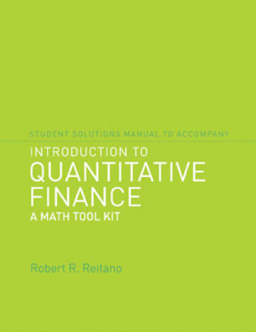 Student Solutions Manual to Accompany Introduction to Quantitative Finance: A Math Tool Kit